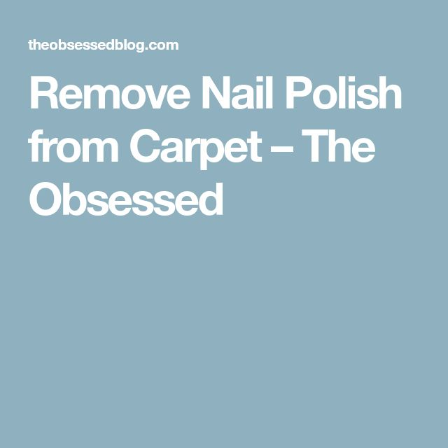 Remove Nail Polish from Carpet – The Obsessed