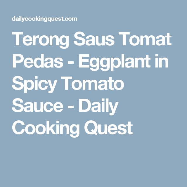 Terong Saus Tomat Pedas - Eggplant in Spicy Tomato Sauce - Daily Cooking Quest