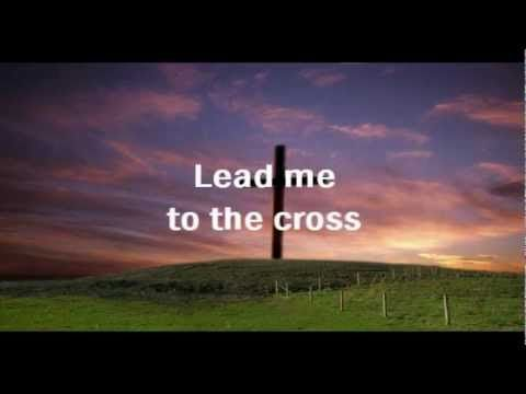Lead Me to the Cross by Hillsong ... worship song with lyrics