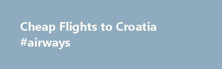 Cheap Flights to Croatia #airways http://cheap.remmont.com/cheap-flights-to-croatia-airways/  #cheap flights to croatia # Cheap Flights to Croatia Zagreb. Croatia's capital is the main entry point into the country. You'll find plenty of flights to Zagreb from all European capitals run by Croatia Airlines the national carrier, as well as other airlines. Year-round there's a London-Heathrow to Zagreb flight by British Airways. Lately more…