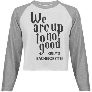 Up To No Good | We are up to no good. It's a bachelorette party! You're not supposed to behave. Get crazy and wild with the girls and celebrate the bride to be's last hoorah before she says I DO. Customize trendy crop tops and add the brides name to make them extra special. Now that's magical.