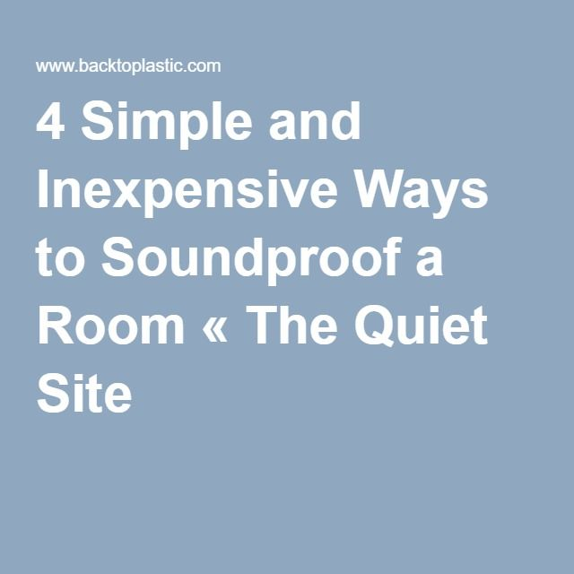 4 Simple And Inexpensive Ways To Soundproof A Room « The Quiet Site