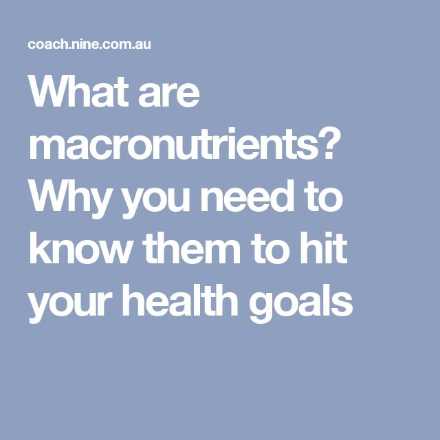 What are macronutrients? Why you need to know them to hit your health goals