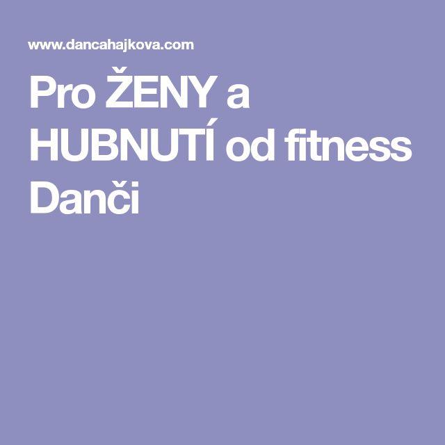 Pro ŽENY a HUBNUTÍ od fitness Danči