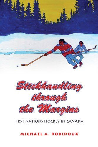 Stickhandling through the Margins: First Nations Hockey in Canada by Michael A. Robidoux. $19.91