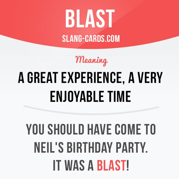 """""""Blast"""" means a great experience, a very enjoyable time.  Example: You should…"""