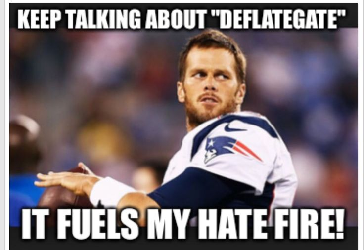 "Tom Brady New England Patriots, keep talking about ""Deflategate"" it fuels my hate fire. Pitch Perfect. - aVP"