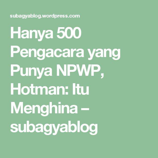 Hanya 500 Pengacara yang Punya NPWP, Hotman: Itu Menghina – subagyablog