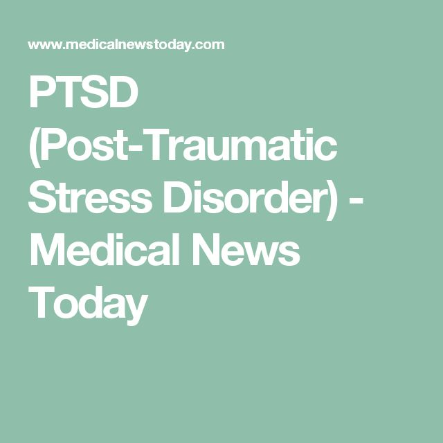 PTSD (Post-Traumatic Stress Disorder) - Medical News Today