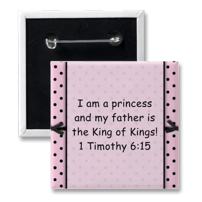 I am a princess and my father is the King of Kings Pinback Buttons