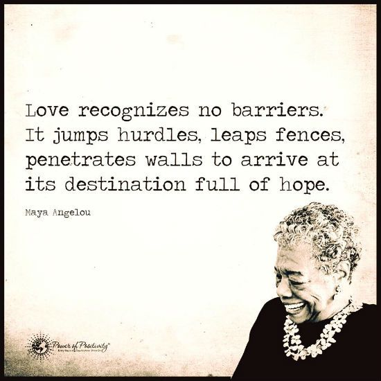 Love recognizes no barriers it jumps hurdles, leaps fences. - Maya Angelou Quote