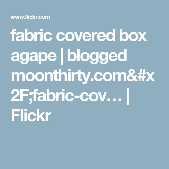 fabric covered box agape   blogged moonthirty.com/fabric-cov…   Flickr