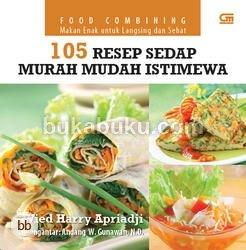 Food Combining Makan Enak untuk Langsing dan Sehat 105 Resep Sedap Murah Mudah Istimewaby Wied Harry Apriadji