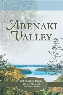 Abenaki Valley: Kébec Series, Book 1 by David E. Plante with Lorraine M Plante #History