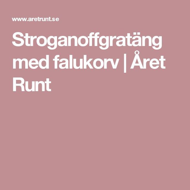 Stroganoffgratäng med falukorv | Året Runt