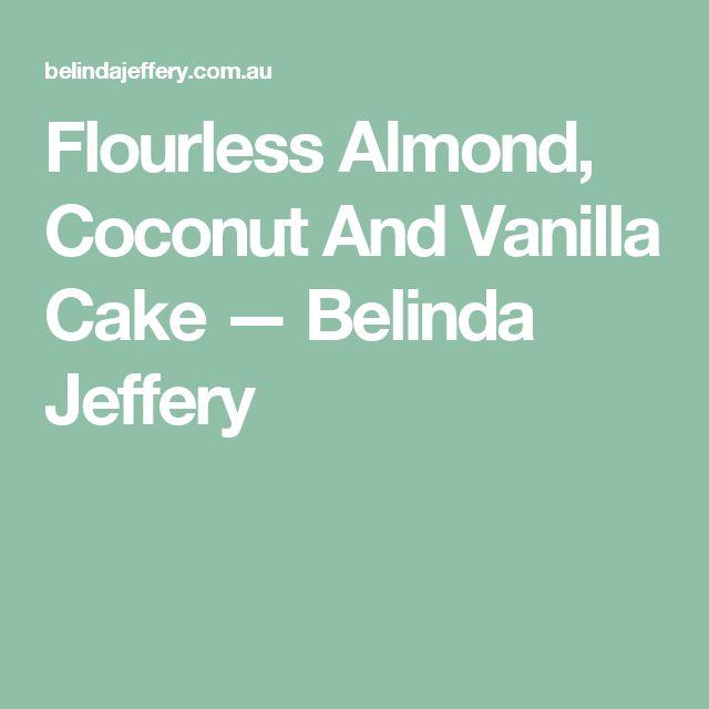 Flourless Almond, Coconut And Vanilla Cake — Belinda Jeffery