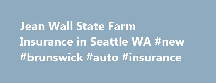 Jean Wall State Farm Insurance in Seattle WA #new #brunswick #auto #insurance http://south-dakota.remmont.com/jean-wall-state-farm-insurance-in-seattle-wa-new-brunswick-auto-insurance/  # Jean Wall Insurance Agency Inc State Farm Agent, Seattle, Bellevue, Shoreline, Greenwo and State of Washington. My awesome team of Licensed Professionals will help you with Auto, Home, Life and Renter's Insurance. We provide professional options for protecting your things at home or away from home…