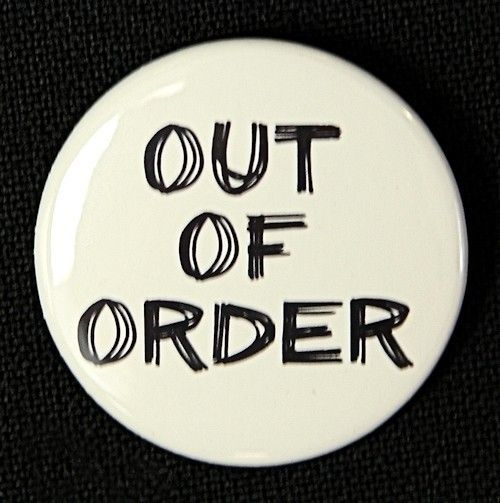 Out Of Order - Pinback Button Badge 1 1/2 inch