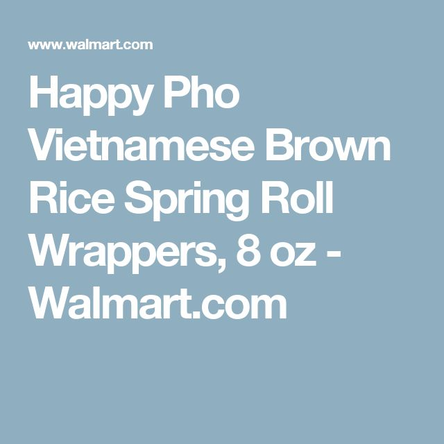 Happy Pho Vietnamese Brown Rice Spring Roll Wrappers, 8 oz - Walmart.com