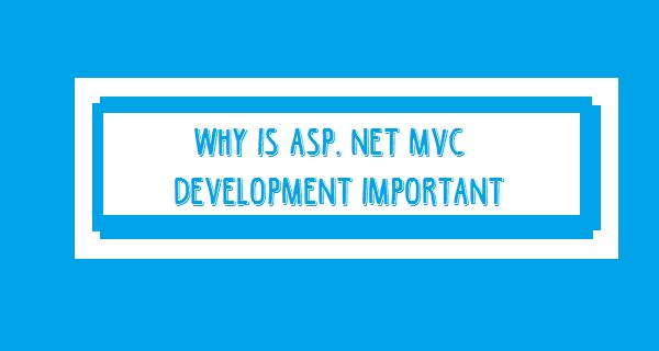Why is Asp. Net Mvc Development Important?  ASP.NET MVC is next generation open source framework developed by Microsoft. It is a framework that implement Model View Controller (MVC) pattern. For More Read this link http://www.auminfotech.co.in/