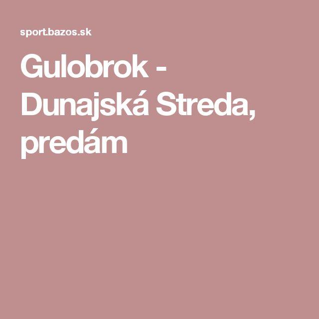 Gulobrok - Dunajská Streda, predám