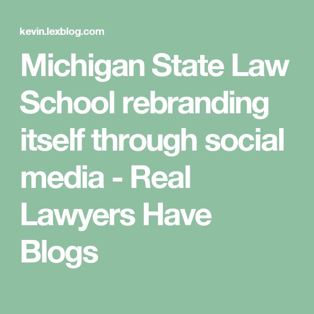 Michigan State Law School rebranding itself through social media - Real Lawyers Have Blogs