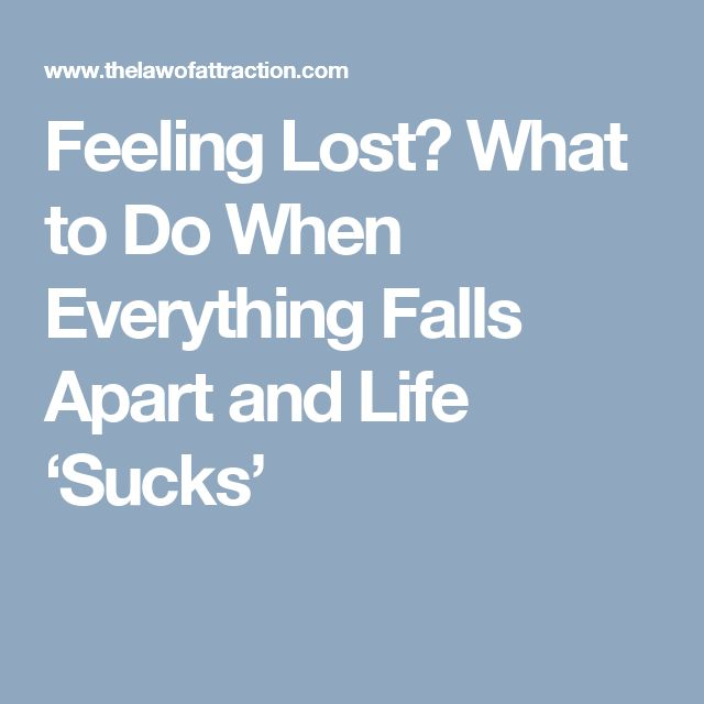 Feeling Lost? What to Do When Everything Falls Apart and Life 'Sucks'