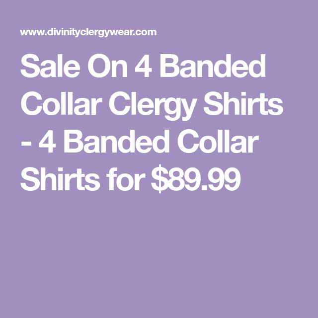 Sale On 4 Banded Collar Clergy Shirts - 4 Banded Collar Shirts for $89.99