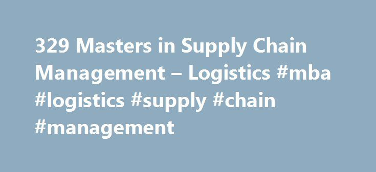 329 Masters in Supply Chain Management – Logistics #mba #logistics #supply #chain #management http://new-jersey.nef2.com/329-masters-in-supply-chain-management-logistics-mba-logistics-supply-chain-management/  # Supply Chain Management Logistics About Find out more information about Supply Chain Management Logistics Supply chain management describes the whole process of how one product reaches to an end user through the cumulative effort of multiple organisations. Supply chain management…