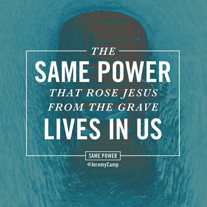 The same power that rose Jesus from the grave lives in us. He lives in us. God rose me up from my grave. I am forever grateful & I will fight for Him!