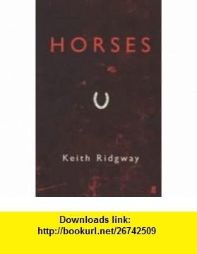 HORSES (9780571216451) KEITH RIDGWAY , ISBN-10: 0571216455  , ISBN-13: 978-0571216451 ,  , tutorials , pdf , ebook , torrent , downloads , rapidshare , filesonic , hotfile , megaupload , fileserve