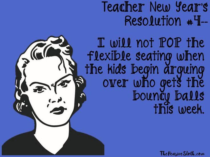 Teacher Humor New Year's Resolution 2018. #flexibleseating   #iteachtoo #teacherhumor #teacherlife #teacherproblems #teachermemes #funnyteacher #thepensivesloth