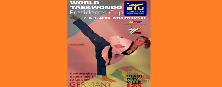 A. - Πρώτο Παγκόσμιο Κύπελλο Taekwondo President's, Poomsae Στις 2 - 3 Απριλίου 2016, η ETU σε συνεργασία με το Nordrhein Westfälische Taekwondo Ένωσης θα διοργανώσει το Πρώτο Παγκόσμιο Κύπελλο Tae...