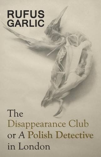 Now available in Paperback! The Disappearance Club or A Polish Detective in London Rufus Garlic ISBN: 9780993237829