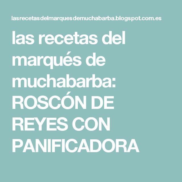 las recetas del marqués de muchabarba: ROSCÓN DE REYES CON PANIFICADORA