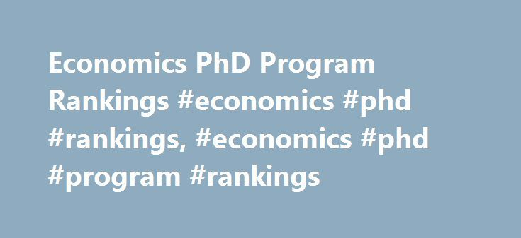 Economics PhD Program Rankings #economics #phd #rankings, #economics #phd #program #rankings http://education.nef2.com/economics-phd-program-rankings-economics-phd-rankings-economics-phd-program-rankings/  # Economics PhD Program Rankings Schools Overview Economics is a broad field of study focusing on how resources are used. Doctor of Philosophy (Ph.D.) programs in economics are available at many colleges and universities across the nation, offering specialties in areas such as…
