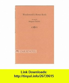 Wordsworths Butter Knife Margaret Drabble ,   ,  , ASIN: B00155KRFW , tutorials , pdf , ebook , torrent , downloads , rapidshare , filesonic , hotfile , megaupload , fileserve