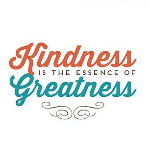 Kindness is the essence of greatness