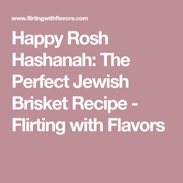 Happy Rosh Hashanah: The Perfect Jewish Brisket Recipe - Flirting with Flavors