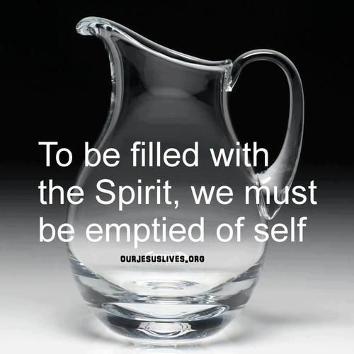 We must die to self and and empty ourselves of anything that might stand in the way of the Holy Spirit being able to work in and through us. Pray to be able to remove any and all things that need to be removed.