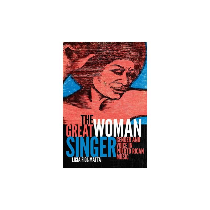 Great Woman Singer : Gender and Voice in Puerto Rican Music (Paperback) (Licia Fiol-Matta)
