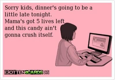 funny candy crush quotes | funny quotes dinners going to be late this candy won't crush itself
