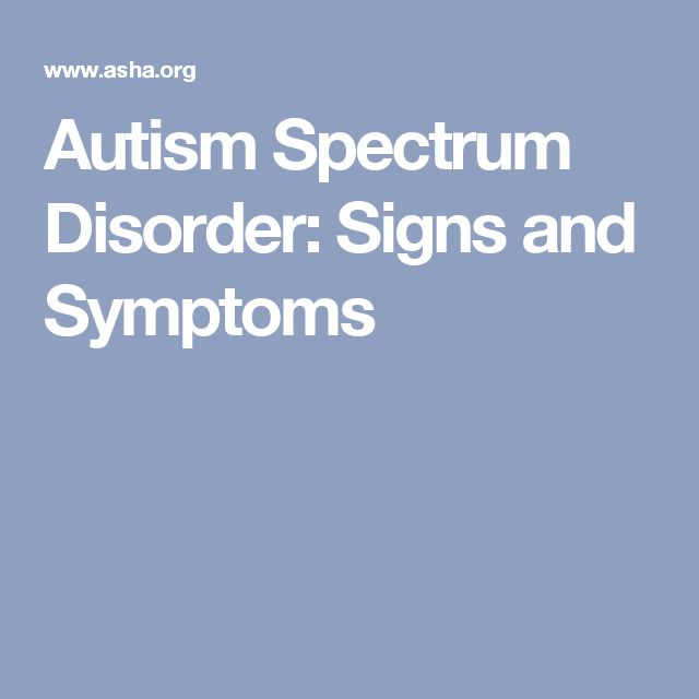 Autism Spectrum Disorder: Signs and Symptoms