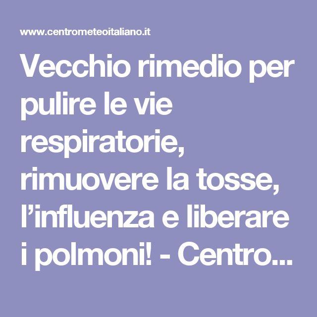 Vecchio rimedio per pulire le vie respiratorie, rimuovere la tosse, l'influenza e liberare i polmoni! - Centro Meteo Italiano