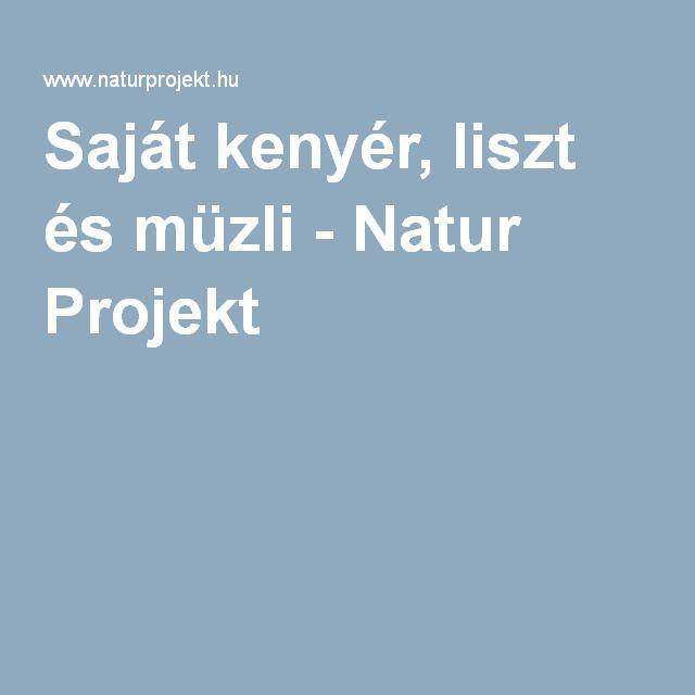Saját kenyér, liszt és müzli - Natur Projekt