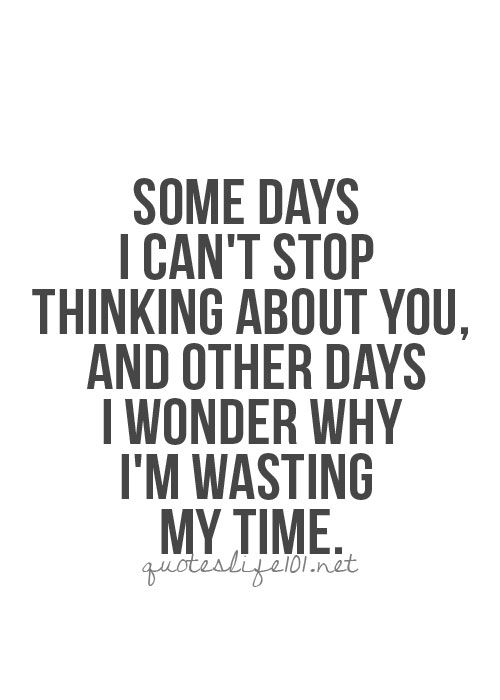Top Quotes and Sayings: Some days I can't stop thinking