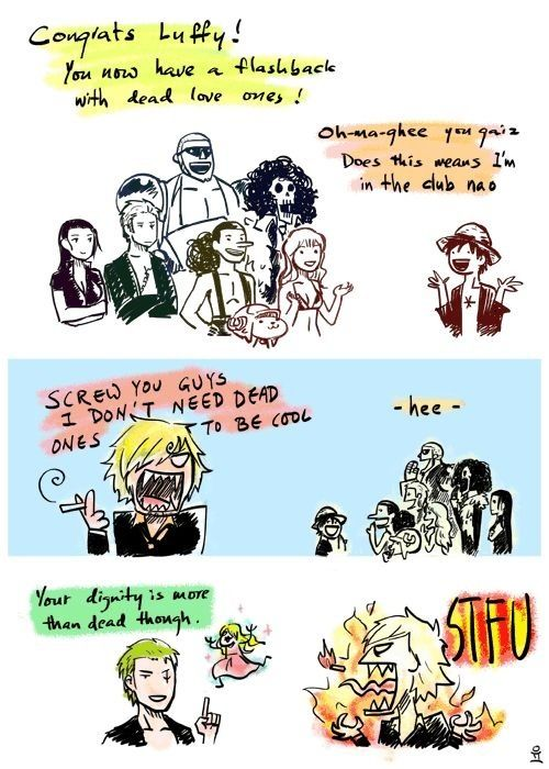 Sanji: A tragic backstory isn't needed to be a strawhat, stupid marimo! Zoro: Don't worry, you already have that covered ,Okama >:D Sanji's brain: 'SHIT! How did he know!' <OAO>