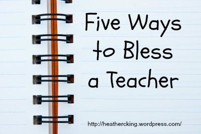 5 ways to bless a teacher - school, Sunday school, 4-H leaders, Scout leaders, etc.