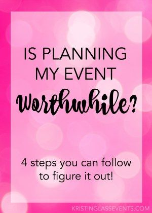 Is planning event worthwhile? 4 steps you can follow to figure it out from Kristin Glass Events