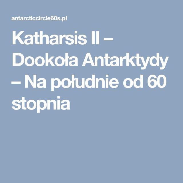 Katharsis II – Dookoła Antarktydy – Na południe od 60 stopnia